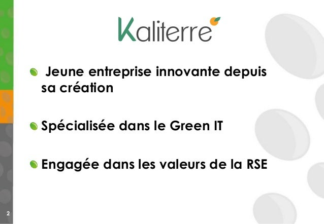 Jeune entreprise innovante depuis sa création Spécialisée dans le Green IT Engagée dans les valeurs de la RSE 2