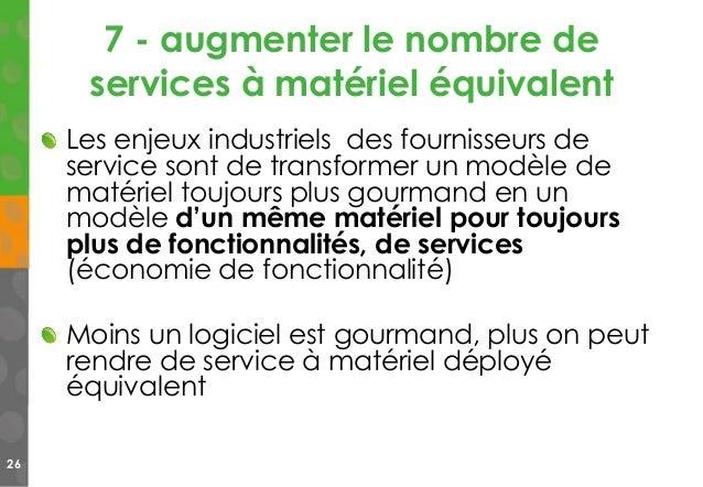 7 - augmenter le nombre de services à matériel équivalent 26 Les enjeux industriels des fournisseurs de service sont de tr...