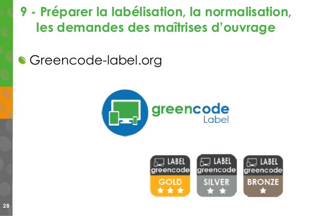 9 - Préparer la labélisation, la normalisation, les demandes des maîtrises d'ouvrage 28 Greencode-label.org