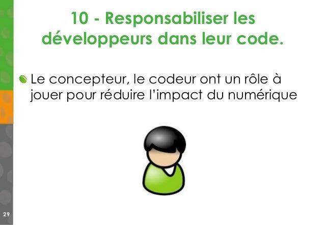 10 - Responsabiliser les développeurs dans leur code. 29 Le concepteur, le codeur ont un rôle à jouer pour réduire l'impac...