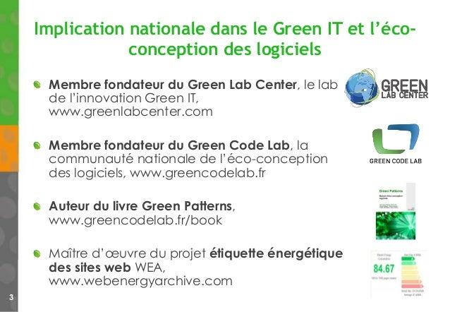 Implication nationale dans le Green IT et l'éco- conception des logiciels Membre fondateur du Green Lab Center, le lab de ...