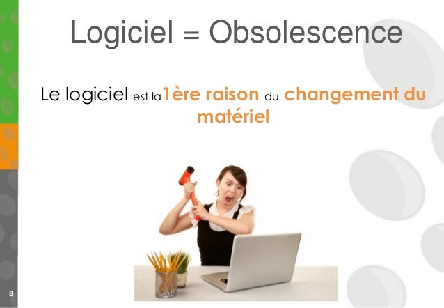 8 Logiciel = Obsolescence Le logiciel est la1ère raison du changement du matériel
