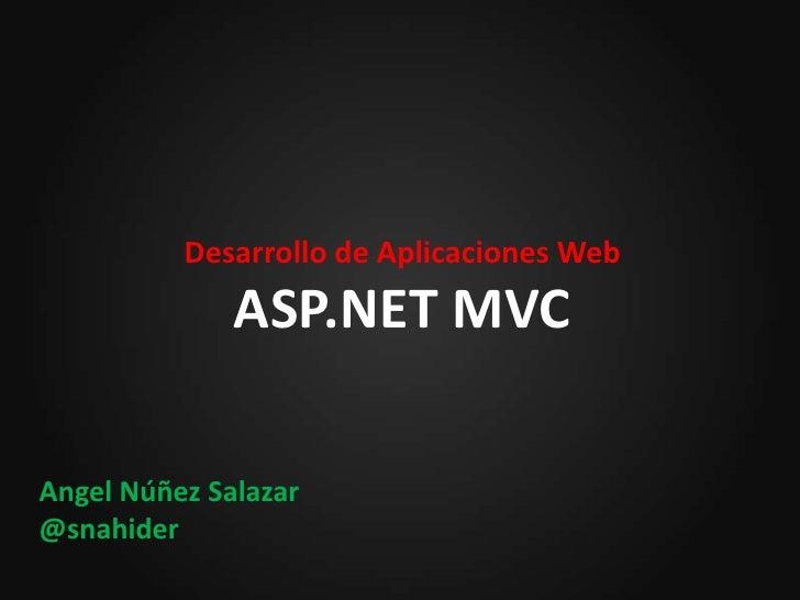 Desarrollo de Aplicaciones WebASP.NET MVC<br />Angel Núñez Salazar@snahider<br />