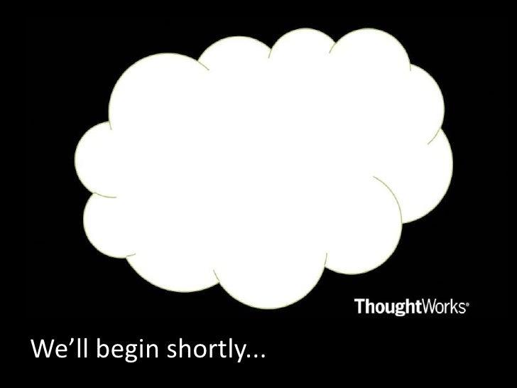 We'll begin shortly...