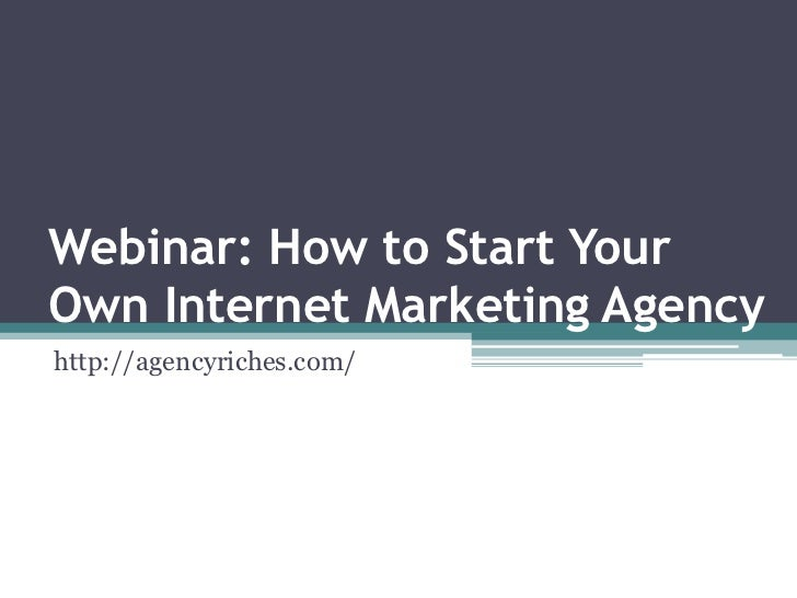 Webinar: How to Start YourOwn Internet Marketing Agencyhttp://agencyriches.com/
