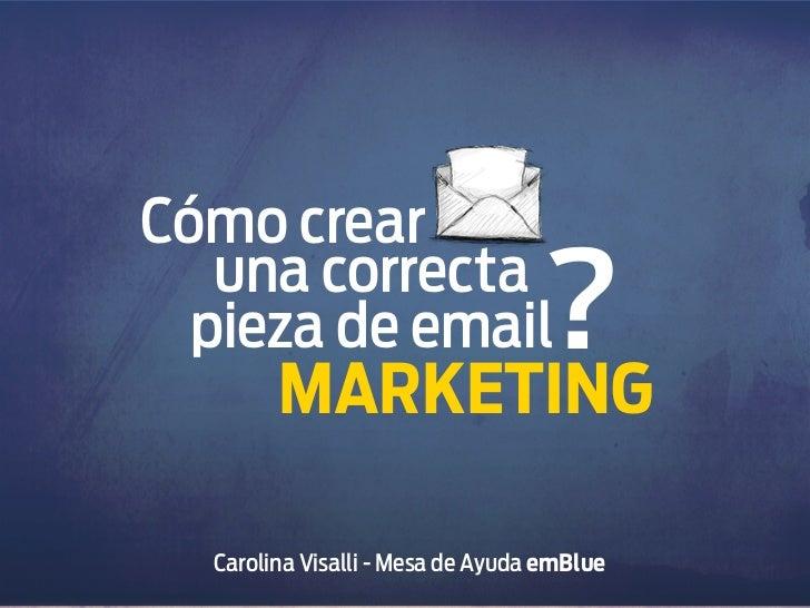 Cómo crear              ?   una correcta  pieza de email        MARKETING  Carolina Visalli - Mesa de Ayuda emBlue