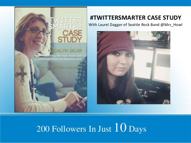 #TWITTERSMARTER CASE STUDY With Laurel Dagger of Seattle Rock Band @Mrs_Howl  200 Followers In Just 10 Days