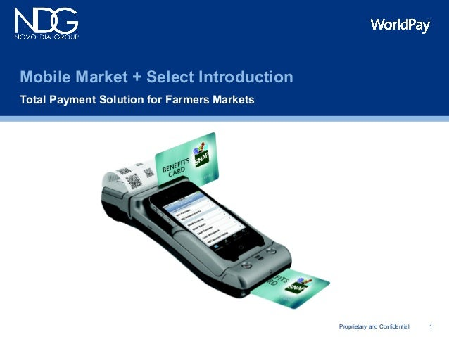 1Proprietary and ConfidentialTotal Payment Solution for Farmers MarketsMobile Market + Select Introduction
