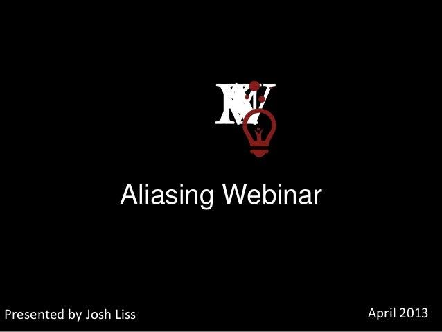 April 2013Aliasing WebinarPresented by Josh Liss