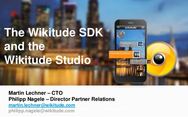 The global leader in Augmented RealityUpdated 15.1.2013The Wikitude SDKand theWikitude StudioMartin Lechner – CTOPhilipp N...