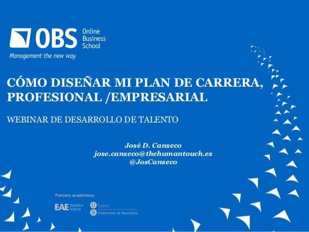 Partners académicos CÓMO DISEÑAR MI PLAN DE CARRERA, PROFESIONAL /EMPRESARIAL WEBINAR DE DESARROLLO DE TALENTO José D. Can...