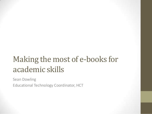 Making the most of e-books for academic skills Sean Dowling Educational Technology Coordinator, HCT
