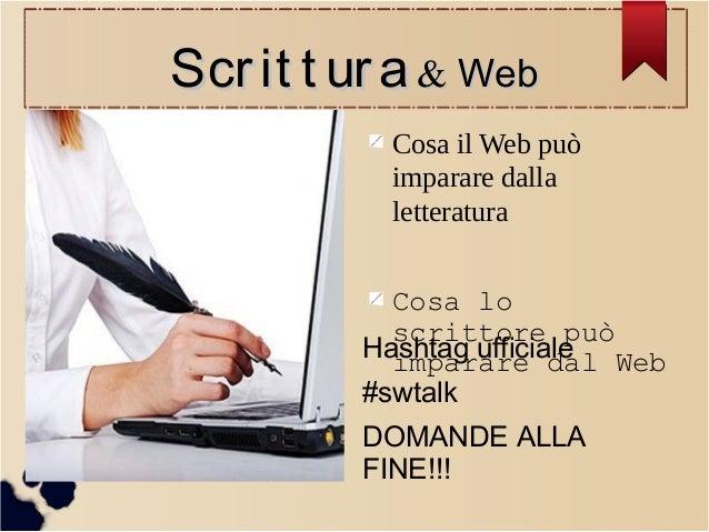 Scr it t ur a & Web Cosa il Web può imparare dalla letteratura Cosa lo scrittore può Hashtag ufficiale Web imparare dal #s...