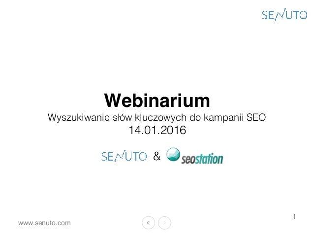 www.senuto.com 1 Webinarium Wyszukiwanie słów kluczowych do kampanii SEO 14.01.2016 &