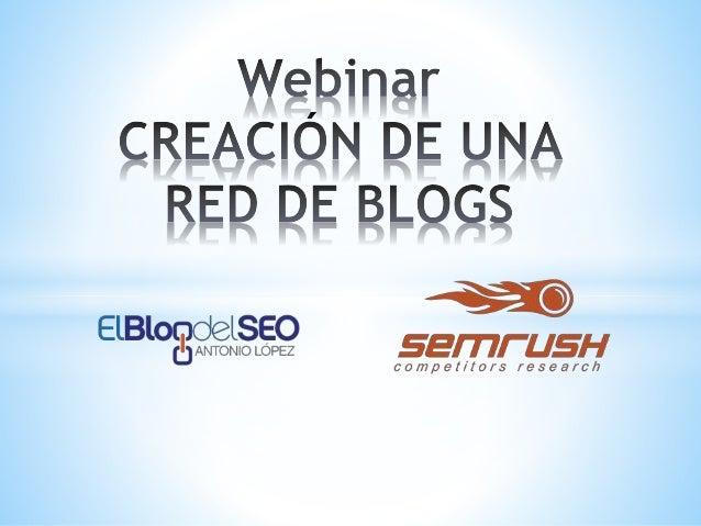 • La nueva Era del SEO. • Estructura de una Red de Blog • Contenido y características de los Blogs • Hosting para la red d...