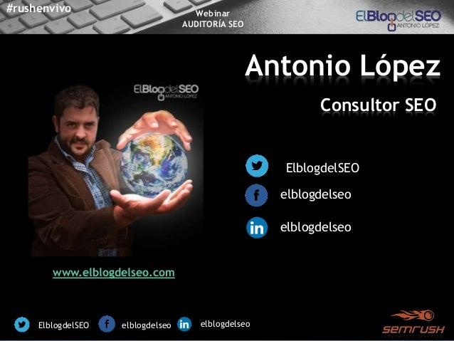 Webinar Semrush - Auditoría SEO - con Antonio López @elblogdelseo Slide 2