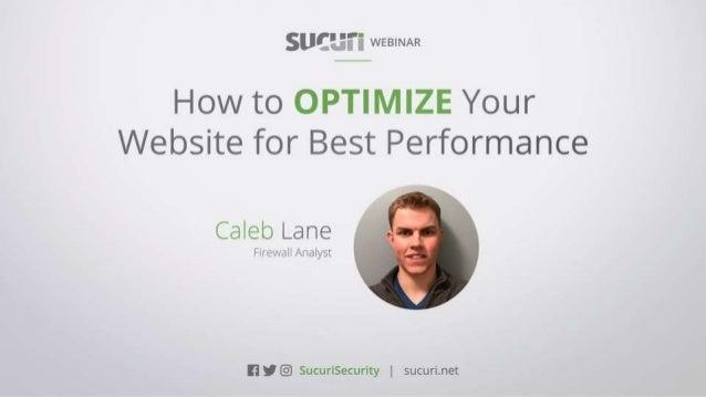 How to OPTIMIZE Your Website for Best Performance Caleb Lane   @sucurisecurity #AskSucuri Valentin Vesa Brand Evangelist -...