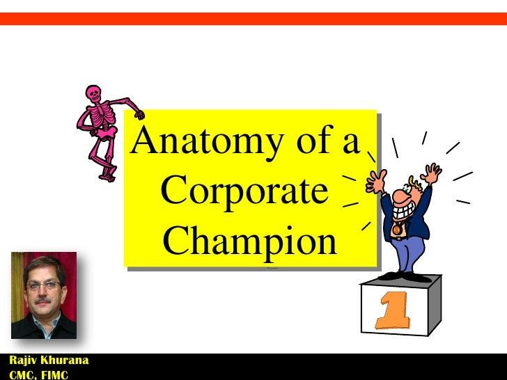 Anatomy of a                 Corporate                 ChampionRajiv KhuranaCMC, FIMC