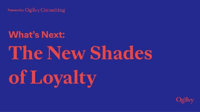 Powered by What's Next: The New Shades of Loyalty
