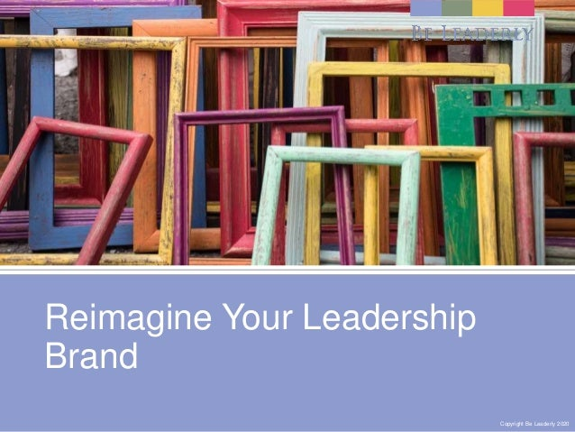 Copyright Be Leaderly 2020Copyright Be Leaderly 2020 Reimagine Your Leadership Brand