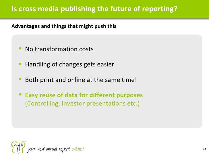 Is cross media publishing the future of reporting? <ul><li>Advantages and things that might push this </li></ul><ul><ul><l...