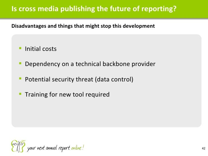 Is cross media publishing the future of reporting? <ul><li>Disadvantages and things that might stop this development </li>...