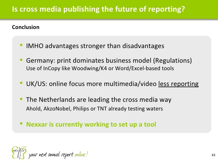 Is cross media publishing the future of reporting? <ul><li>Conclusion </li></ul><ul><ul><li>IMHO advantages stronger than ...