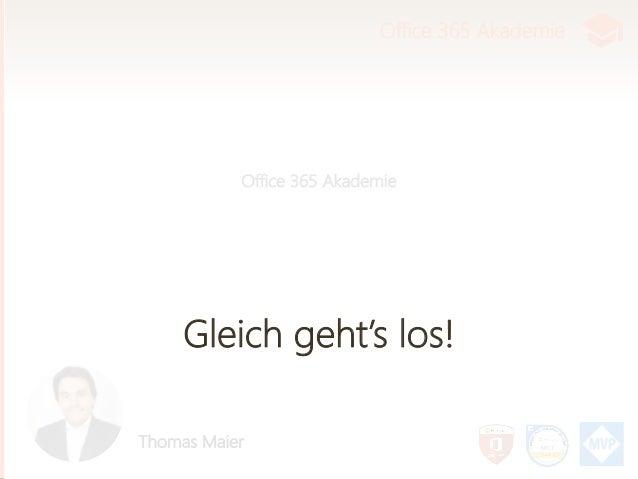 Office 365 Akademie Thomas Maier Office 365 Akademie Gleich geht's los!
