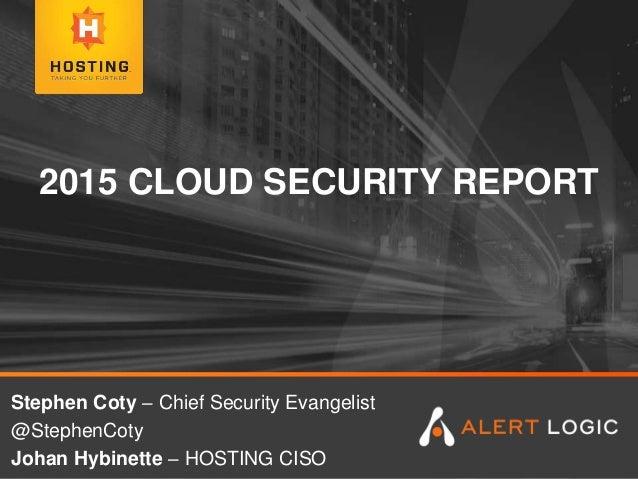 2015 CLOUD SECURITY REPORT Stephen Coty – Chief Security Evangelist @StephenCoty Johan Hybinette – HOSTING CISO