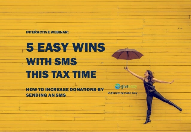 Digital	giving	made	easy INTERACTIVE WEBINAR: 5 EASY WINS WITH SMS THIS TAX TIME HOW TO INCREASE DONATIONS BY SENDING AN S...