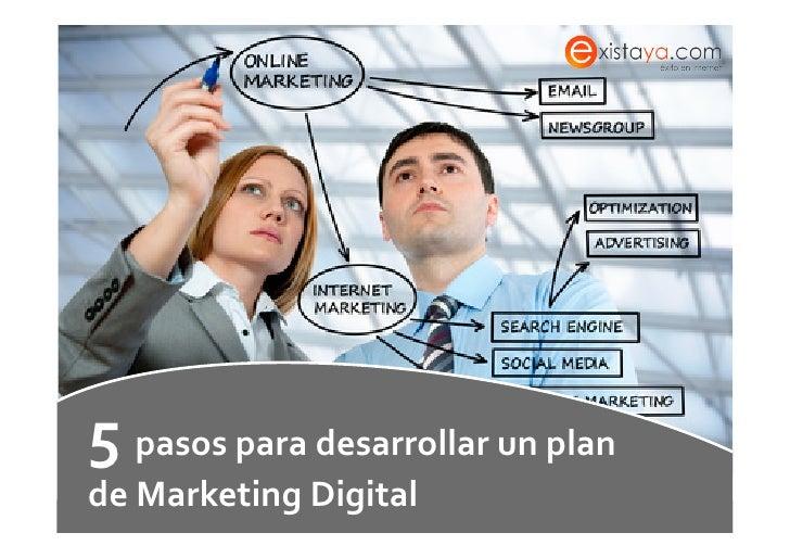 5 pasos para desarrollar un plan    de Marketing Digital Síguenos en Facebook: www.facebook.com/...