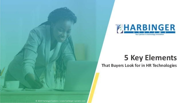 5 Key Elements That Buyers Look for in HR Technologies © 2020 Harbinger Systems | www.harbinger-systems.com
