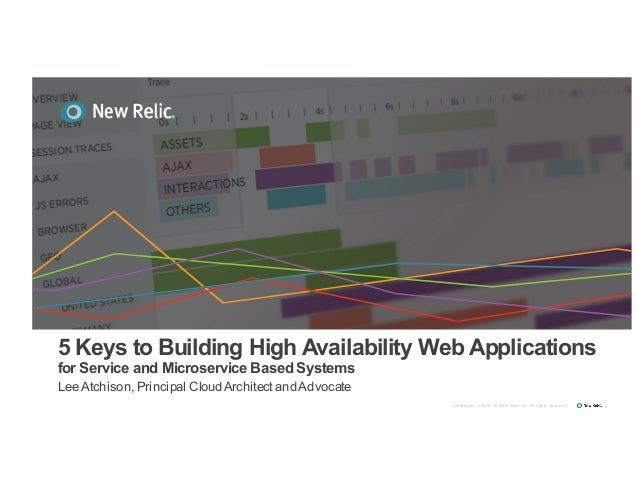 5 Keys to Building High Availability Web Applications for Service and Microservice BasedSystems LeeAtchison, Principal Clo...