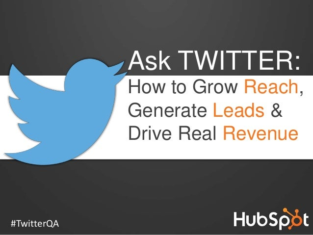 Ask TWITTER: How to Grow Reach, Generate Leads & Drive Real Revenue  #TwitterQA
