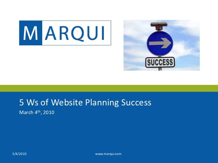 5 Ws of Website Planning Success<br />March 4th, 2010<br />3/4/2010<br />www.marqui.com<br />