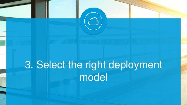 3. Select the right deployment model