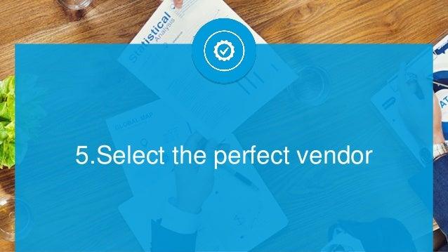 5.Select the perfect vendor