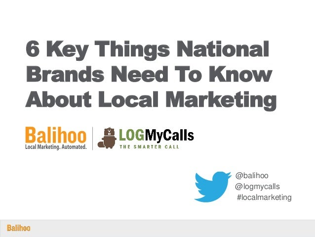6 Key Things National Brands Need To Know About Local Marketing @balihoo @logmycalls #localmarketing