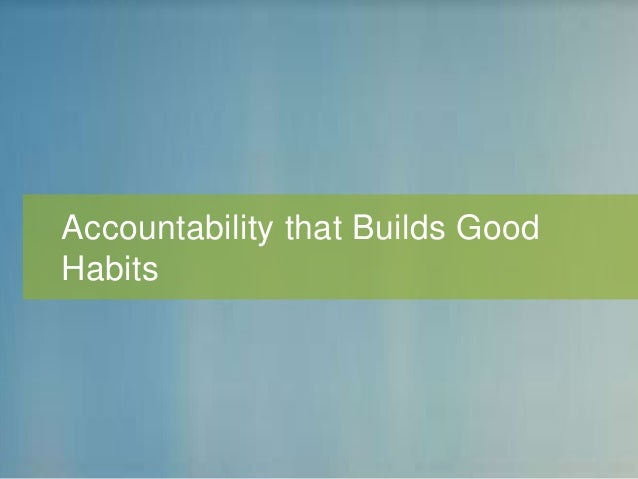 Accountability that Builds Good Habits