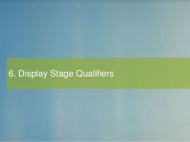 6. Display Stage Qualifiers