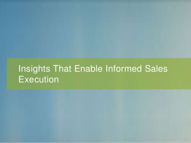 Insights That Enable Informed Sales Execution