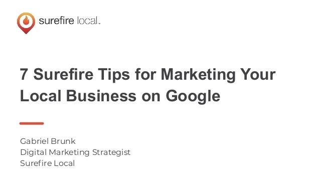 7 Surefire Tips for Marketing Your Local Business on Google Gabriel Brunk Digital Marketing Strategist Surefire Local