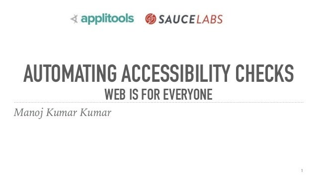 AUTOMATING ACCESSIBILITY CHECKS WEB IS FOR EVERYONE Manoj Kumar Kumar 1