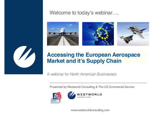 Accessing the European Aerospace Market and it's Supply Chain Presented by Westworld Consulting & The US Commercial Servic...