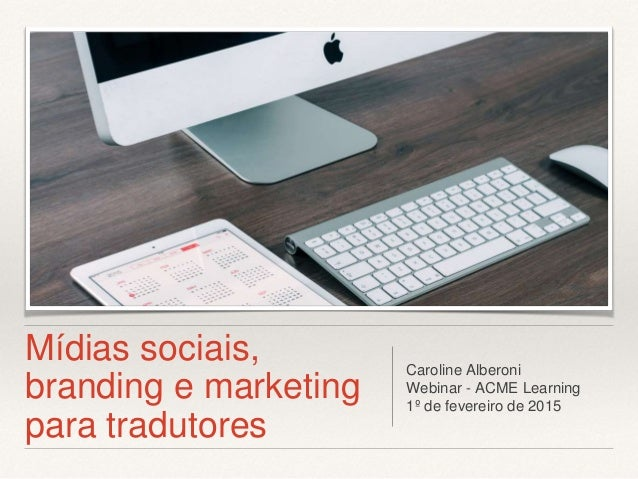 Mídias sociais, branding e marketing para tradutores Caroline Alberoni Webinar - ACME Learning 1º de fevereiro de 2015