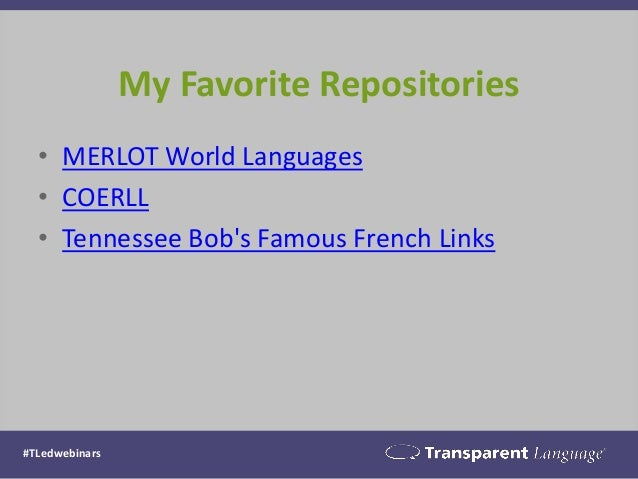 My Favorite Repositories  •MERLOT World Languages  •COERLL  •Tennessee Bob's Famous French Links  #TLedwebinars