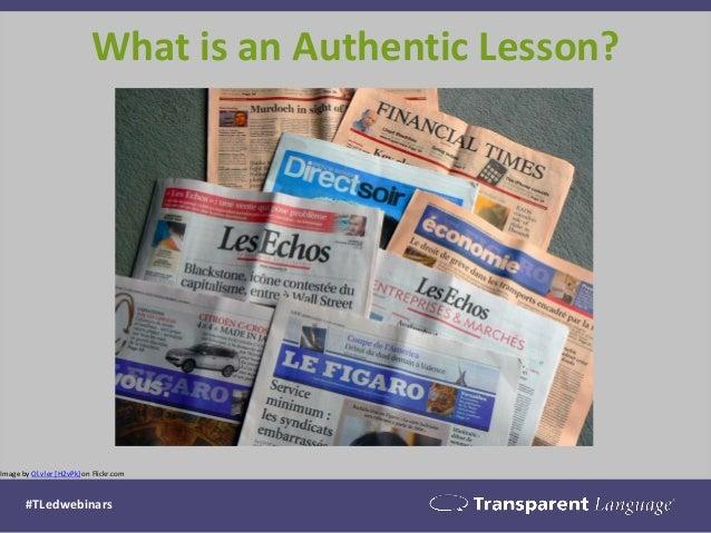 Image by Ol.v!er [H2vPk] on Flickr.com  What is an Authentic Lesson?  #TLedwebinars