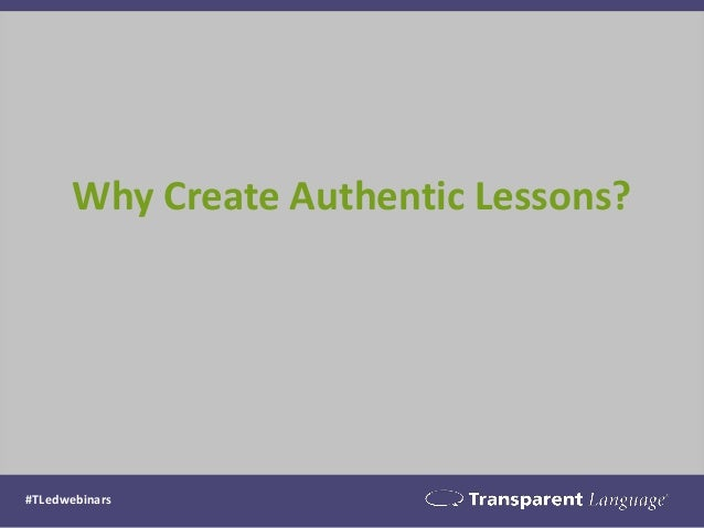 Why Create Authentic Lessons?  #TLedwebinars