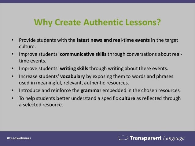Why Create Authentic Lessons?  •Provide students with the latest news and real-time events in the target culture.  •Improv...