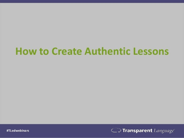 How to Create Authentic Lessons  #TLedwebinars